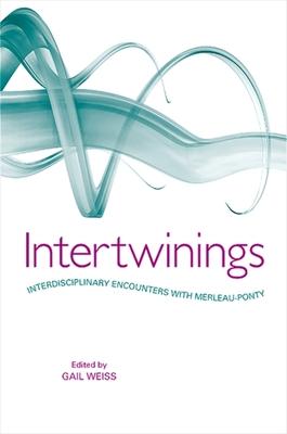 Intertwinings: Interdisciplinary Encounters with Merleau-Ponty Cover Image