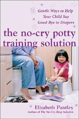 The No-Cry Potty Training Solution: Gentle Ways to Help Your Child Say Good-Bye to Diapers: Gentle Ways to Help Your Child Say Good-Bye to Diapers Cover Image
