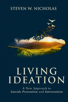 Living Ideation: A New Approach to Suicide Prevention and Intervention Cover Image