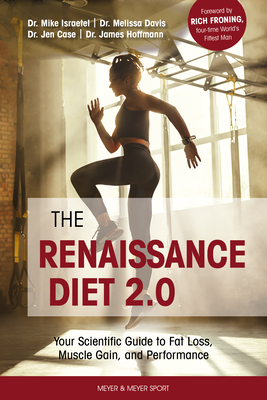 The Renaissance Diet 2.0: Your Scientific Guide to Fat Loss, Muscle Gain, and Performance: Your Scientific Guide to Fat Loss, Muscle Gain, and P Cover Image