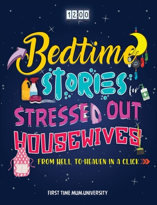 Bedtime Stories for Stressed Out Housewives: From Hell to Heaven in a Click Enter the Peaceful World You Deserve After a Hectic Day. Kill Insomnia, Sn Cover Image