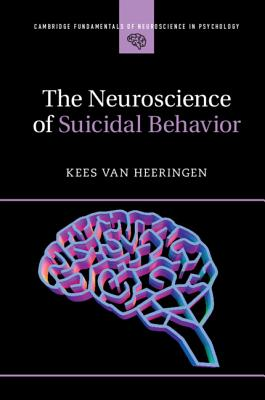 The Neuroscience of Suicidal Behavior (Cambridge Fundamentals of Neuroscience in Psychology) Cover Image