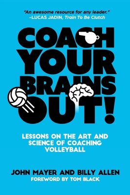 Coach Your Brains Out: Lessons On The Art And Science Of Coaching Volleyball Cover Image