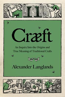 Cræft: An Inquiry Into the Origins and True Meaning of Traditional Crafts Cover Image