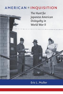 American Inquisition: The Hunt for Japanese American Disloyalty in World War II (H. Eugene and Lillian Youngs Lehman) Cover Image