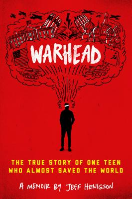 Warhead: The True Story of One Teen Who Almost Saved the World Cover Image
