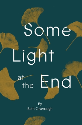 Some Light at the End: An End-of-Life Guidebook for Patients and Their Caregivers Cover Image