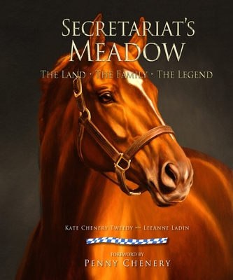 Secretariat's Meadow: The Land, the Family, the Legend Cover Image