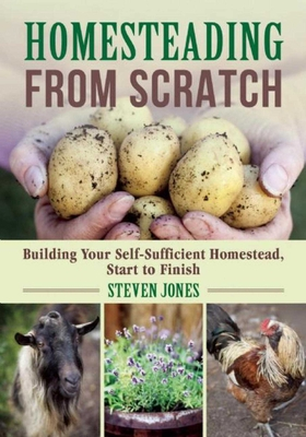 Homesteading From Scratch: Building Your Self-Sufficient Homestead, Start to Finish Cover Image