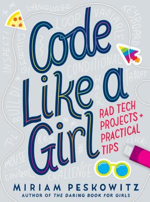 Code Like a Girl: Rad Tech Projects and Practical Tips Cover Image