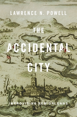 The Accidental City: Improvising New Orleans Cover Image