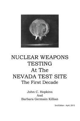 Nuclear Weapons Testing at the Nevada Test Site the First Decade Cover Image