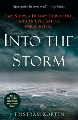Into the Storm: Two Ships, a Deadly Hurricane, and an Epic Battle for Survival Cover Image