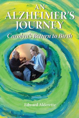 An Alzheimer's Journey: Carolyn's Return to Birth Cover Image