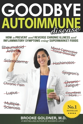 Goodbye Autoimmune Disease: How to Prevent and Reverse Chronic Illness and Inflammatory Symptoms Using Supermarket Foods Cover Image