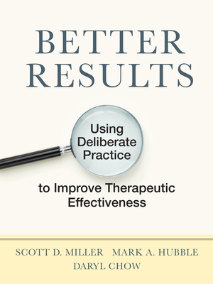 Better Results: Using Deliberate Practice to Improve Therapeutic Effectiveness Cover Image