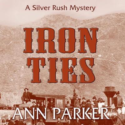 Iron Ties Lib/E (Silver Rush Mysteries (Audio) #2) Cover Image