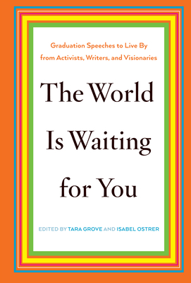 The World Is Waiting for You: Graduation Speeches to Live by from Activists, Writers, and Visionaries Cover Image