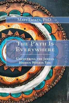 The Path Is Everywhere: Uncovering the Jewels Hidden Within You Cover Image