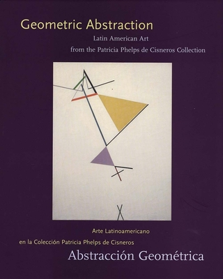 Geometric Abstraction: Latin American Art from the Patricia Phelps de Cisneros Collection Cover Image