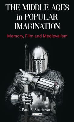 The Middle Ages in Popular Imagination: Memory, Film and Medievalism Cover Image