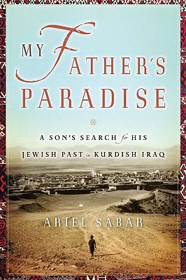 My Father's Paradise: A Son's Search for His Jewish Past in Kurdish Iraq Cover Image