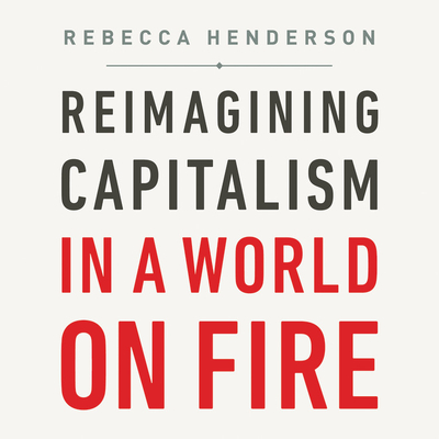Reimagining Capitalism in a World on Fire Lib/E Cover Image