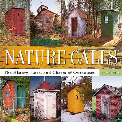 Nature Calls: The History, Lore, and Charm of Outhouses Cover Image