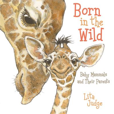 Born in the Wild: Baby Animals and Their Parents Cover Image