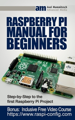 Raspberry Pi Manual for Beginners: Step-by-Step Guide to the first Raspberry Pi Project Cover Image