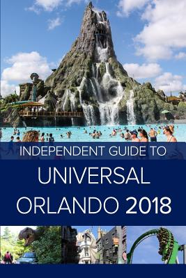 The Independent Guide to Universal Orlando 2018 (Travel Guide) Cover Image