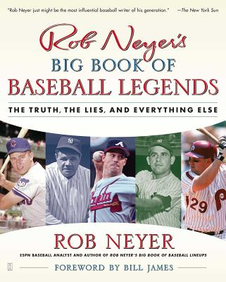 Rob Neyer's Big Book of Baseball Legends: The Truth, the Lies, and Everything Else Cover Image