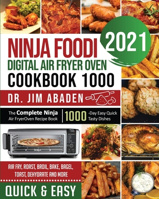 Ninja Foodi Digital Air Fryer Oven Cookbook 1000: The Complete Ninja Air Fryer Oven Recipe Book-1000-Day Easy Quick Tasty Dishes- Air Fry, Roast, Broi Cover Image