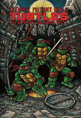 Teenage Mutant Ninja Turtles: The Ultimate Collection, Vol. 1 (TMNT Ultimate Collection #1) Cover Image