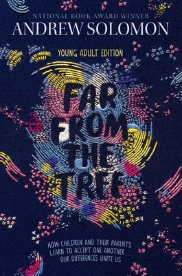 Far from the Tree: Young Adult Edition--How Children and Their Parents Learn to Accept One Another . . . Our Differences Unite Us Cover Image