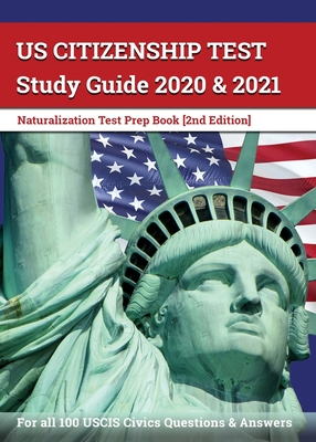 US Citizenship Test Study Guide 2020 and 2021: Naturalization Test Prep Book for all 100 USCIS Civics Questions and Answers [2nd Edition] Cover Image