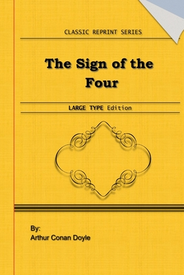 The Sign of the Four: Large Print Edition: Classic Novel Reprint Cover Image
