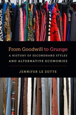 From Goodwill to Grunge: A History of Secondhand Styles and Alternative Economies (Studies in United States Culture) Cover Image