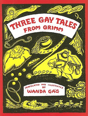 Three Gay Tales from Grimm (Hardcover). By Wanda Gag