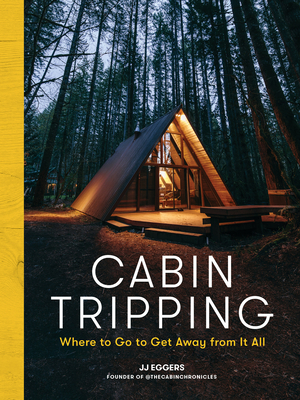 Cabin Tripping: Where to Go to Get Away from It All