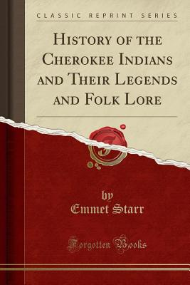 History of the Cherokee Indians and Their Legends and Folk Lore (Classic Reprint) Cover Image
