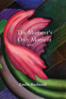 The Moment's Only Moment: Poems Cover Image