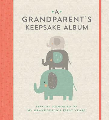 A Grandparent's Keepsake Album: Special Memories of My Grandchild's First Years Cover Image