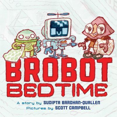 Brobot Bedtime by Sudipta Bradhan-Quallen