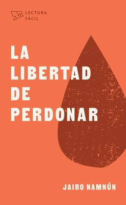Cover for La libertad de perdonar (Lectura fácil)