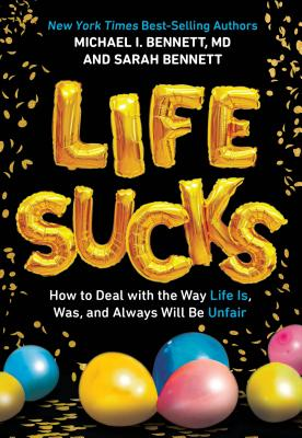 Life Sucks: How to Deal with the Way Life Is, Was, and Always Will Be Unfair Cover Image