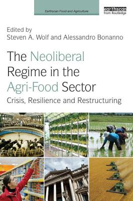 The Neoliberal Regime in the Agri-Food Sector: Crisis, Resilience, and Restructuring (Earthscan Food and Agriculture) Cover Image