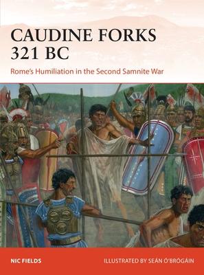 Caudine Forks 321 BC: Rome's humiliation in the Second Samnite War (Campaign) Cover Image