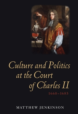 Culture and Politics at the Court of Charles II, 1660-1685 (Studies in Early Modern Cultural #9) Cover Image