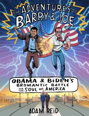 The Adventures of Barry & Joe: Obama and Biden's Bromantic Battle for the Soul of America Cover Image
